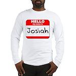 Hello my name is Josiah Long Sleeve T-Shirt