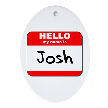 Hello my name is Josh Oval Ornament