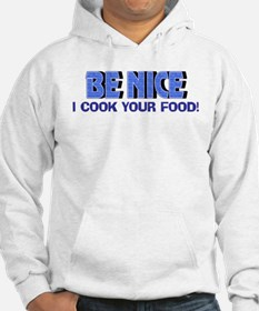 Be Nice, I Cook Your Food Hoodie