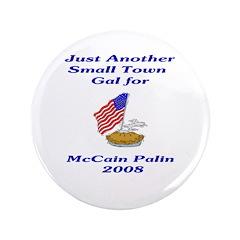 "Small Town Gal for McCain Palin 3.5"" Button"