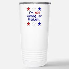 Not Running For President Travel Mug