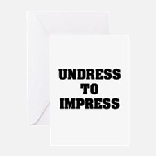 """Undress To Impress"" Greeting Card"