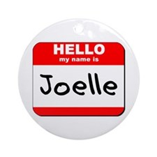 Hello my name is Joelle Ornament (Round)
