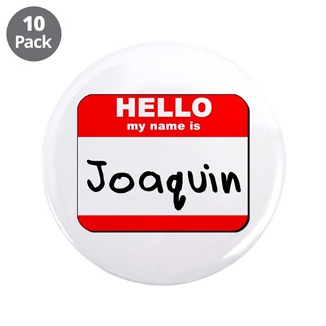 "Hello my name is Joaquin 3.5"" Button (10 pack)"