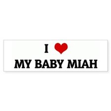 I Love MY BABY MIAH Bumper Car Sticker