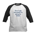 Don't ask me when I'm going t Kids Baseball Jersey