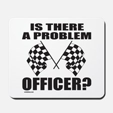 IS THERE A PROBLEM OFFICER? Mousepad