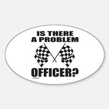 IS THERE A PROBLEM OFFICER? Oval Decal