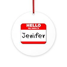 Hello my name is Jenifer Ornament (Round)