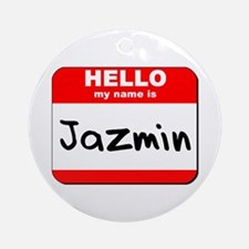 Hello my name is Jazmin Ornament (Round)