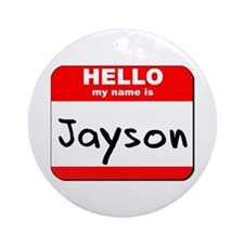 Hello my name is Jayson Ornament (Round)
