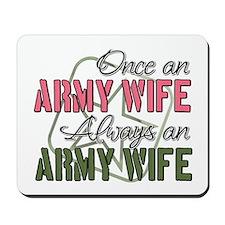Once an Army Wife Always an A Mousepad