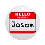 Hello my name is Jason Ornament (Round)