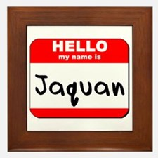 Hello my name is Jaquan Framed Tile