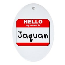 Hello my name is Jaquan Oval Ornament