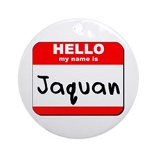 Hello my name is Jaquan Ornament (Round)