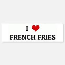 I Love FRENCH FRIES Bumper Bumper Bumper Sticker