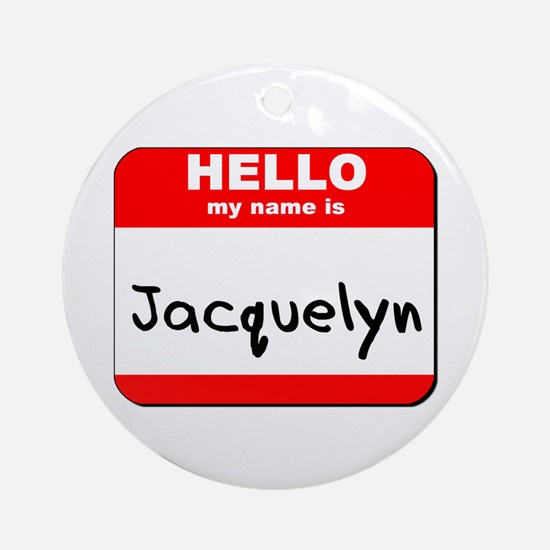 Hello my name is Jacquelyn Ornament (Round)