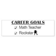 Math Teacher Career Goals - Rockstar Bumper Sticker