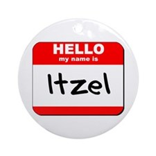 Hello my name is Itzel Ornament (Round)