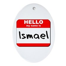 Hello my name is Ismael Oval Ornament