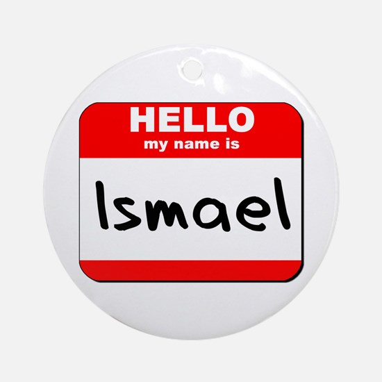 Hello my name is Ismael Ornament (Round)
