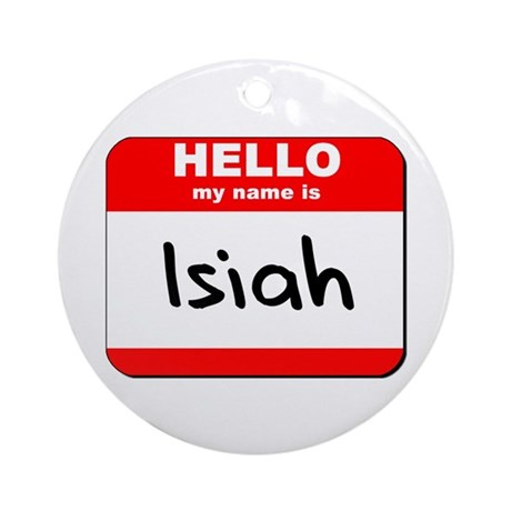 Hello my name is Isiah Ornament (Round)