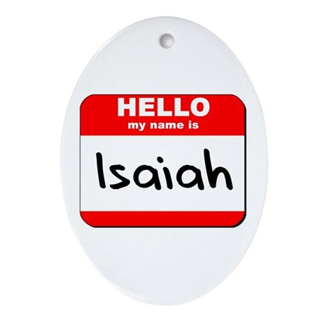 Hello my name is Isaiah Oval Ornament