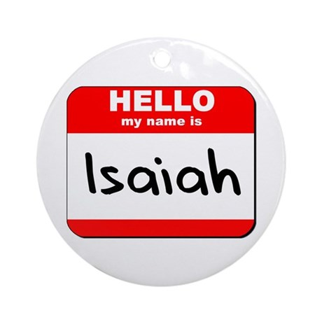 Hello my name is Isaiah Ornament (Round)