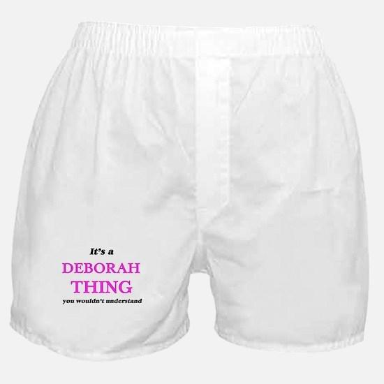 It's a Deborah thing, you wouldn& Boxer Shorts