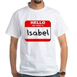 Hello my name is Isabel White T-Shirt