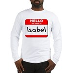 Hello my name is Isabel Long Sleeve T-Shirt