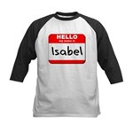 Hello my name is Isabel Kids Baseball Jersey