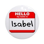 Hello my name is Isabel Ornament (Round)