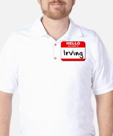 Hello my name is Irving T-Shirt