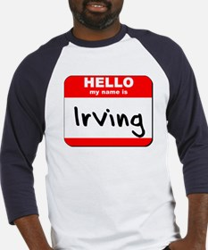 Hello my name is Irving Baseball Jersey