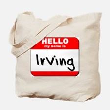 Hello my name is Irving Tote Bag