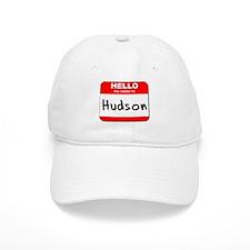 Hello my name is Hudson Baseball Cap