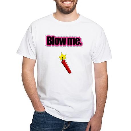 """""""Blow me."""" White T-Shirt (dynamite)"""
