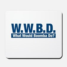 WWBD What Would Boomba Do? Mousepad