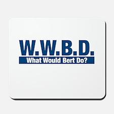 WWBD What Would Bert Do? Mousepad