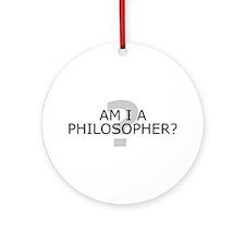 Am I A Philosopher? Ornament (Round)