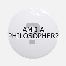 Am I A Philosopher? Ornament (Round)