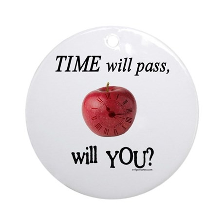 Time will pass, will you? Ornament (Round)