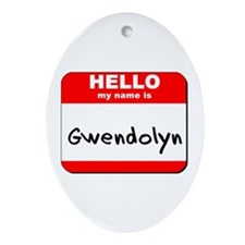 Hello my name is Gwendolyn Oval Ornament