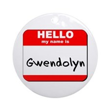 Hello my name is Gwendolyn Ornament (Round)