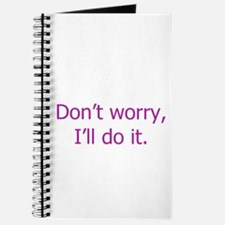 """Don't worry, I'll do it."" Journal"