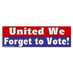 United We Forget to Vote bumper sticker
