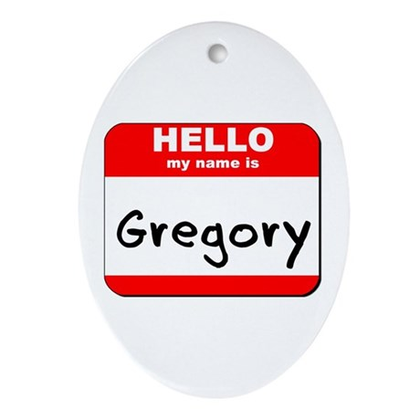 Hello my name is Gregory Oval Ornament