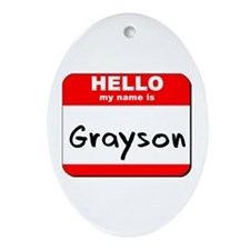 Hello my name is Grayson Oval Ornament